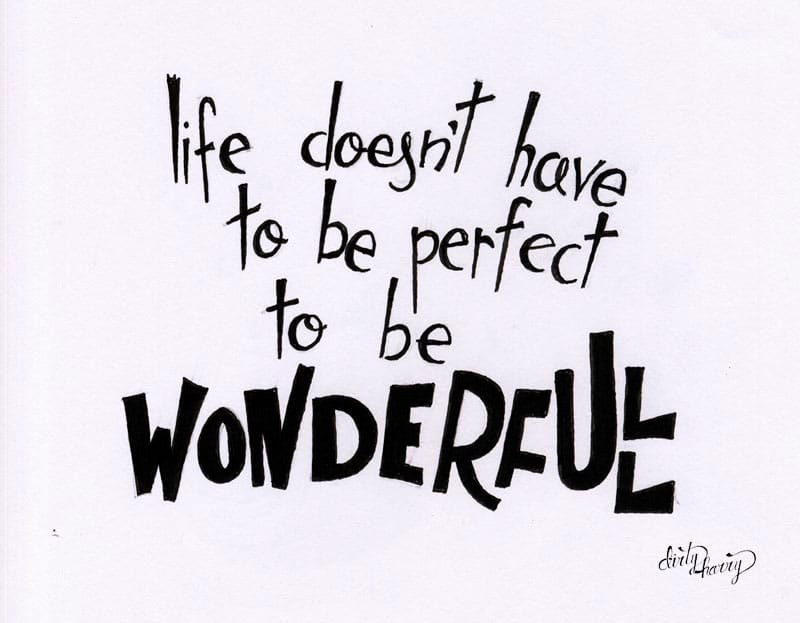 03_27_life-doesnt-have-to-be-perfect-to-be-wonderfull