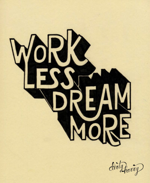 Dirty Harry - Work less dream more