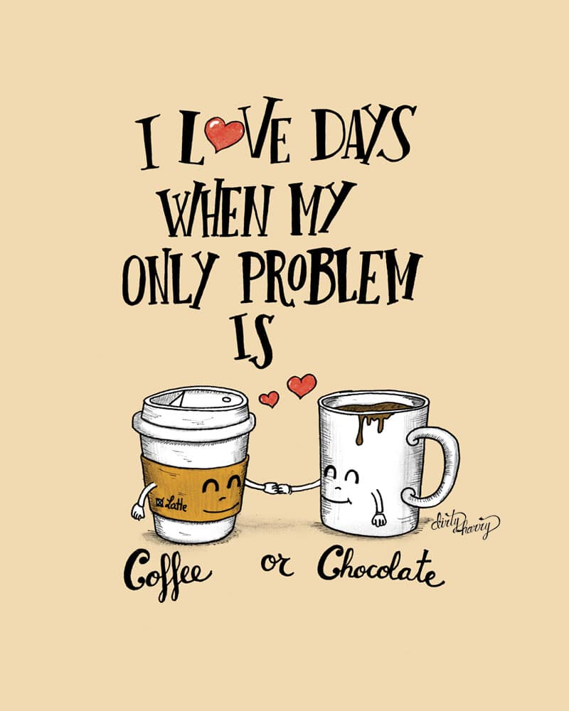 Dirty Harry - I love days when my only problem is coffee or chocolate 01